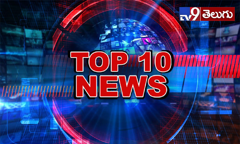 Top 10 News of The Day 04062019, టాప్ 10 న్యూస్ @ 6PM