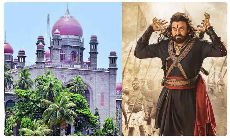 Sye Raa gets final nod from High Court, 'సైరా'పై రగడ..విడుదలకు హైకోర్టు గ్రీన్ సిగ్నల్..