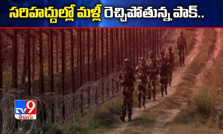 Pak violates ceasefire in J-K's Poonch, సరిహద్దుల్లో పాక్ కవ్వింపు చర్యలు